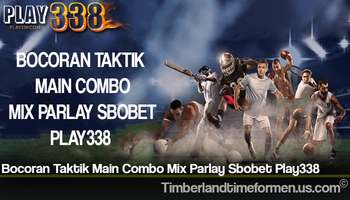 Bocoran Taktik Main Combo Mix Parlay Sbobet Play338