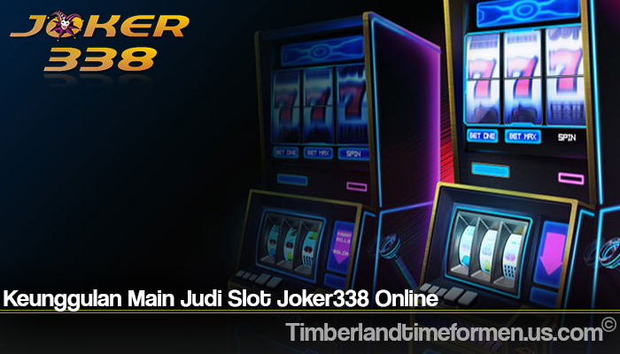 Keunggulan Main Judi Slot Joker338 Online