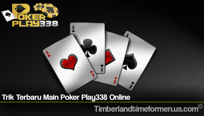 Trik Terbaru Main Poker Play338 Online