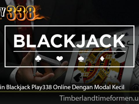 Tips Main Blackjack Play338 Online Dengan Modal Kecil